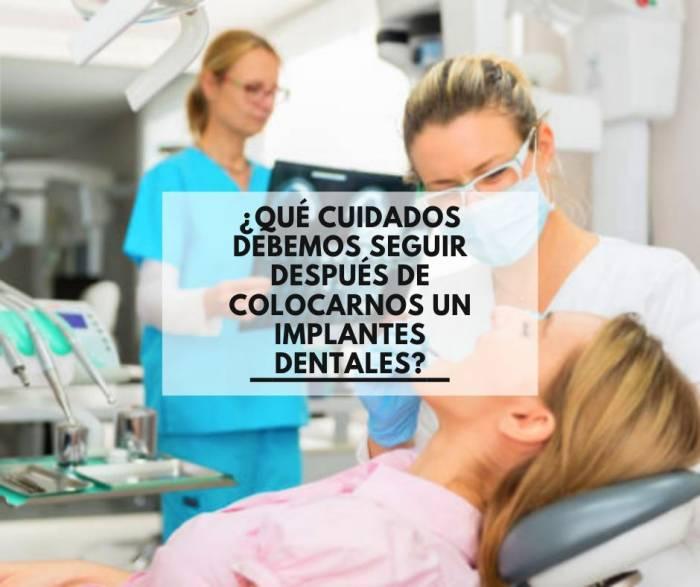 ¿Qué cuidados debemos seguir después de colocarnos un implantes dentales?